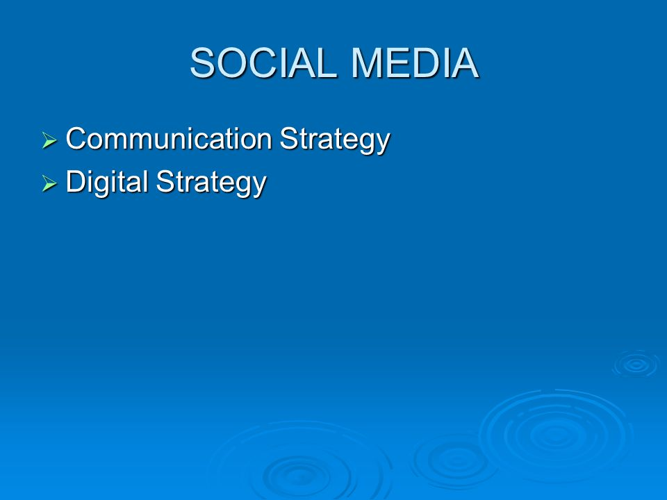 SOCIAL MEDIA  Communication Strategy  Digital Strategy