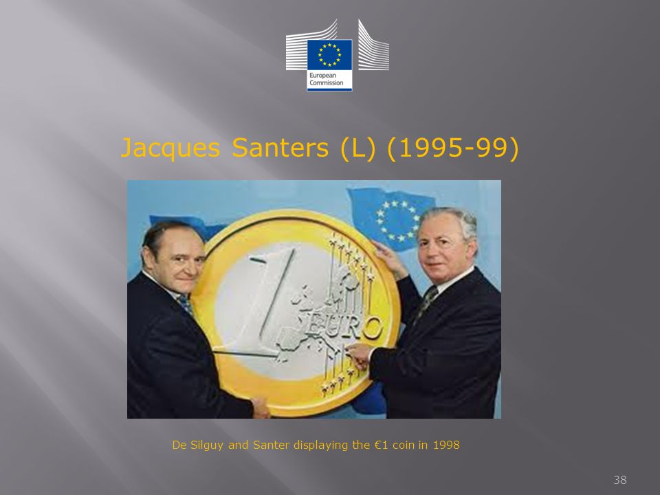 38 De Silguy and Santer displaying the €1 coin in 1998 Jacques Santers (L) (1995-99)