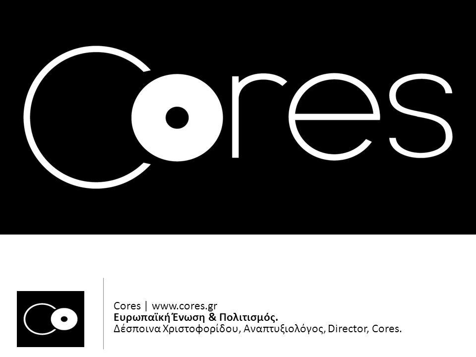 Cores | www.cores.gr Ευρωπαϊκή Ένωση & Πολιτισμός. Δέσποινα Χριστοφορίδου, Αναπτυξιολόγος, Director, Cores.