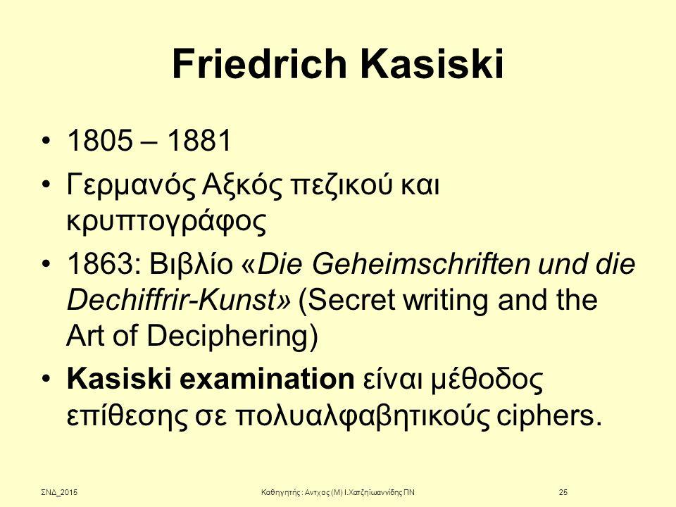 Friedrich Kasiski 1805 – 1881 Γερμανός Αξκός πεζικού και κρυπτογράφος 1863: Βιβλίο «Die Geheimschriften und die Dechiffrir-Kunst» (Secret writing and