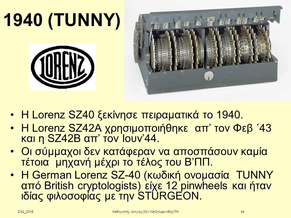 1940 (TUNNY) Η Lorenz SZ40 ξεκίνησε πειραματικά το 1940. Η Lorenz SZ42A χρησιμοποιήθηκε απ' τον Φεβ ΄43 και η SZ42B απ' τον Ιουν'44. Οι σύμμαχοι δεν κ