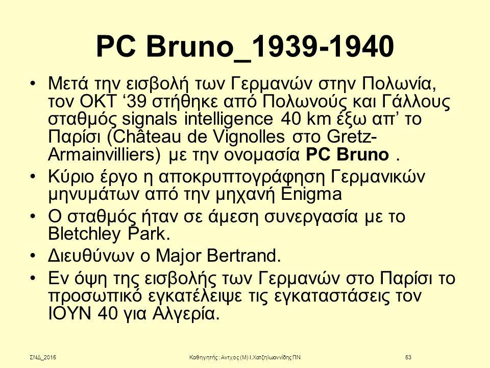 PC Bruno_1939-1940 Μετά την εισβολή των Γερμανών στην Πολωνία, τον ΟΚΤ '39 στήθηκε από Πολωνούς και Γάλλους σταθμός signals intelligence 40 km έξω απ'