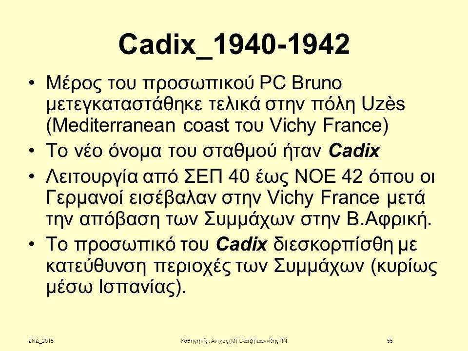 Cadix_1940-1942 Μέρος του προσωπικού PC Bruno μετεγκαταστάθηκε τελικά στην πόλη Uzès (Mediterranean coast του Vichy France) Το νέο όνομα του σταθμού ή