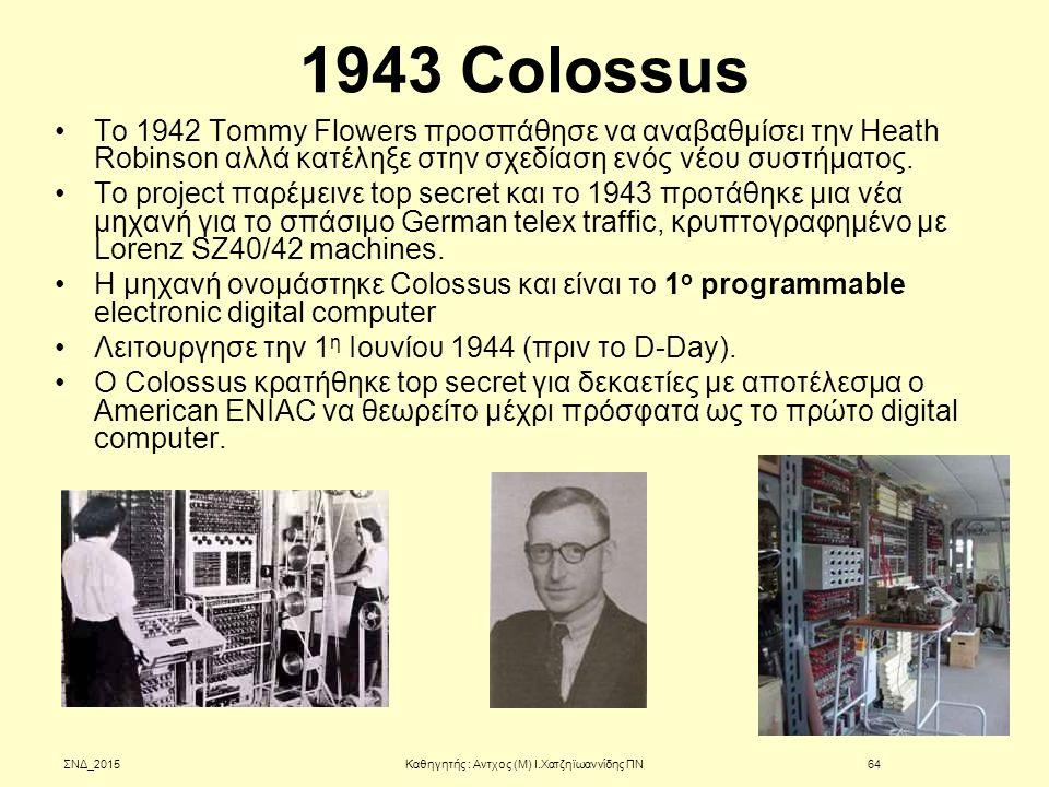 1943 Colossus Το 1942 Tommy Flowers προσπάθησε να αναβαθμίσει την Heath Robinson αλλά κατέληξε στην σχεδίαση ενός νέου συστήματος. To project παρέμειν