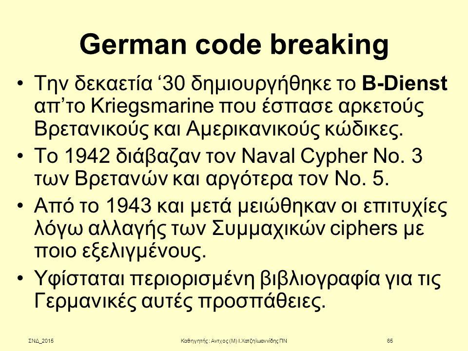 German code breaking Tην δεκαετία '30 δημιουργήθηκε το B-Dienst απ'το Kriegsmarine που έσπασε αρκετούς Βρετανικούς και Αμερικανικούς κώδικες. Το 1942
