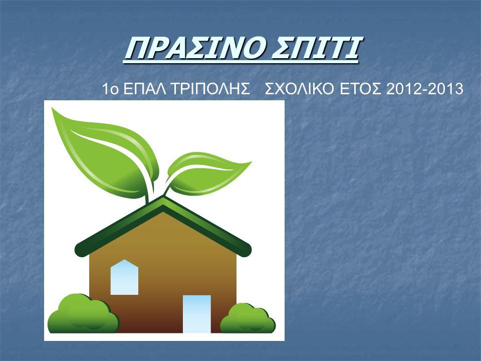 ΠΡΑΣΙΝΟ ΣΠΙΤΙ 1ο ΕΠΑΛ ΤΡΙΠΟΛΗΣ ΣΧΟΛΙΚΟ ΕΤΟΣ 2012-2013