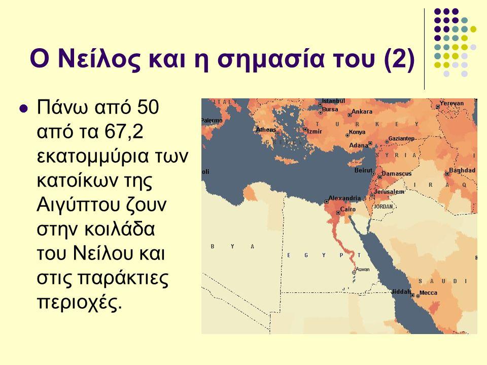 Ο Νείλος και η σημασία του (2) Πάνω από 50 από τα 67,2 εκατομμύρια των κατοίκων της Αιγύπτου ζουν στην κοιλάδα του Νείλου και στις παράκτιες περιοχές.