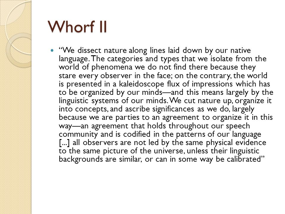 Whorf II We dissect nature along lines laid down by our native language.