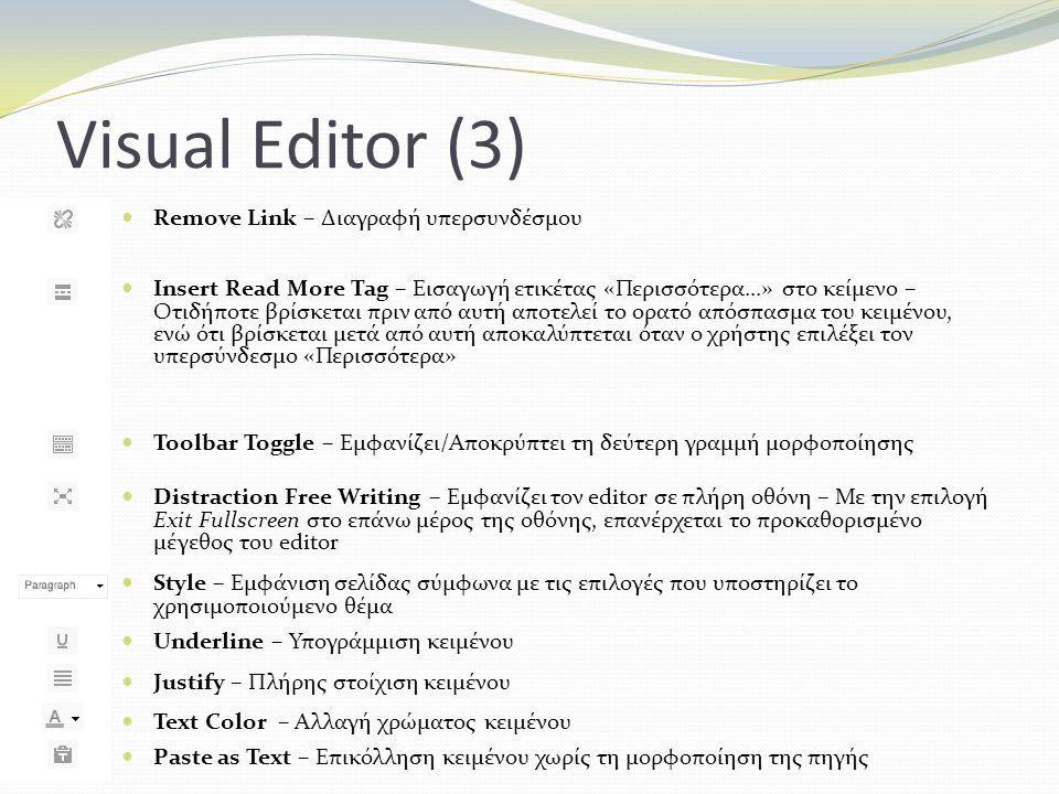 Visual Editor (3) Remove Link – Διαγραφή υπερσυνδέσμου Insert Read More Tag – Εισαγωγή ετικέτας «Περισσότερα...» στο κείμενο – Οτιδήποτε βρίσκεται πρι