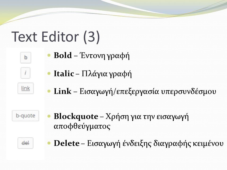 Text Editor (3) Bold – Έντονη γραφή Italic – Πλάγια γραφή Link – Εισαγωγή/επεξεργασία υπερσυνδέσμου Blockquote – Χρήση για την εισαγωγή αποφθεύγματος Delete – Εισαγωγή ένδειξης διαγραφής κειμένου