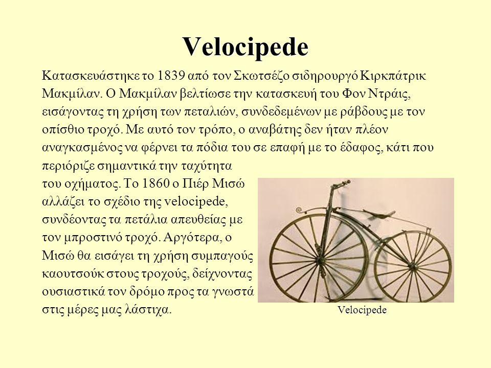 Velocipede Κατασκευάστηκε το 1839 από τον Σκωτσέζο σιδηρουργό Κιρκπάτρικ Μακμίλαν.