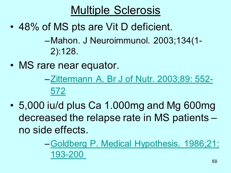 69 Multiple Sclerosis 48% of MS pts are Vit D deficient.