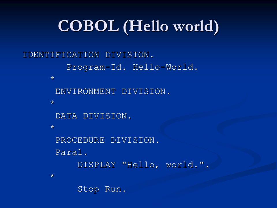 COBOL (Hello world) IDENTIFICATION DIVISION. IDENTIFICATION DIVISION.