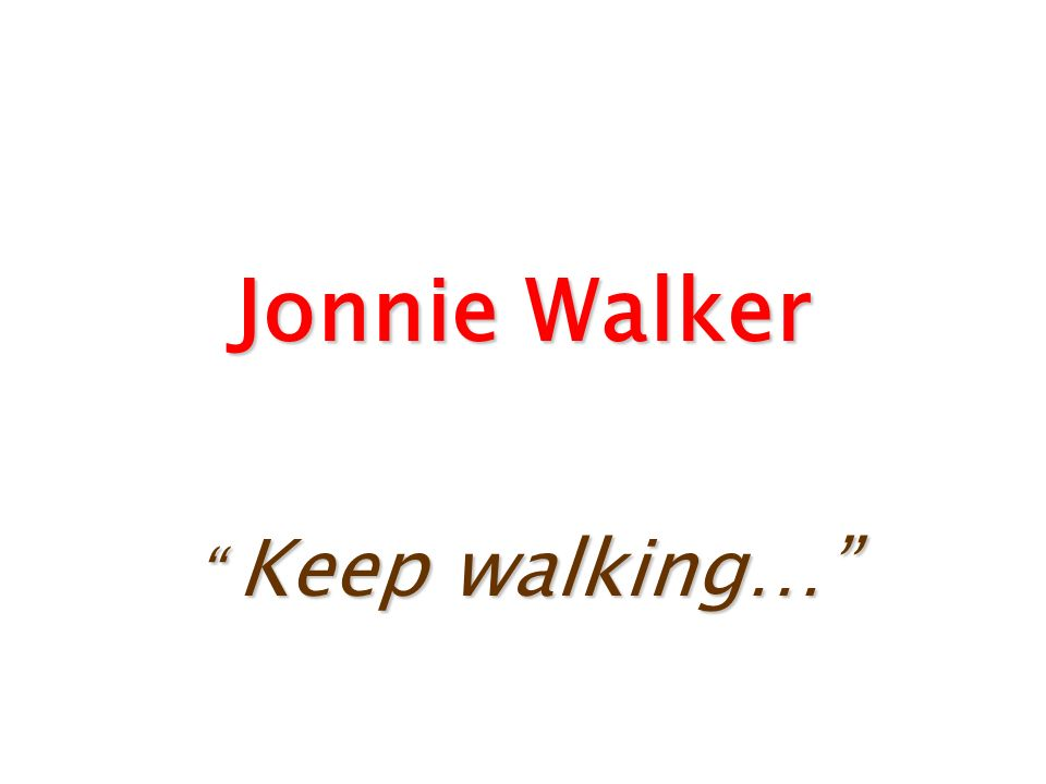 Jonnie Walker Keep walking…