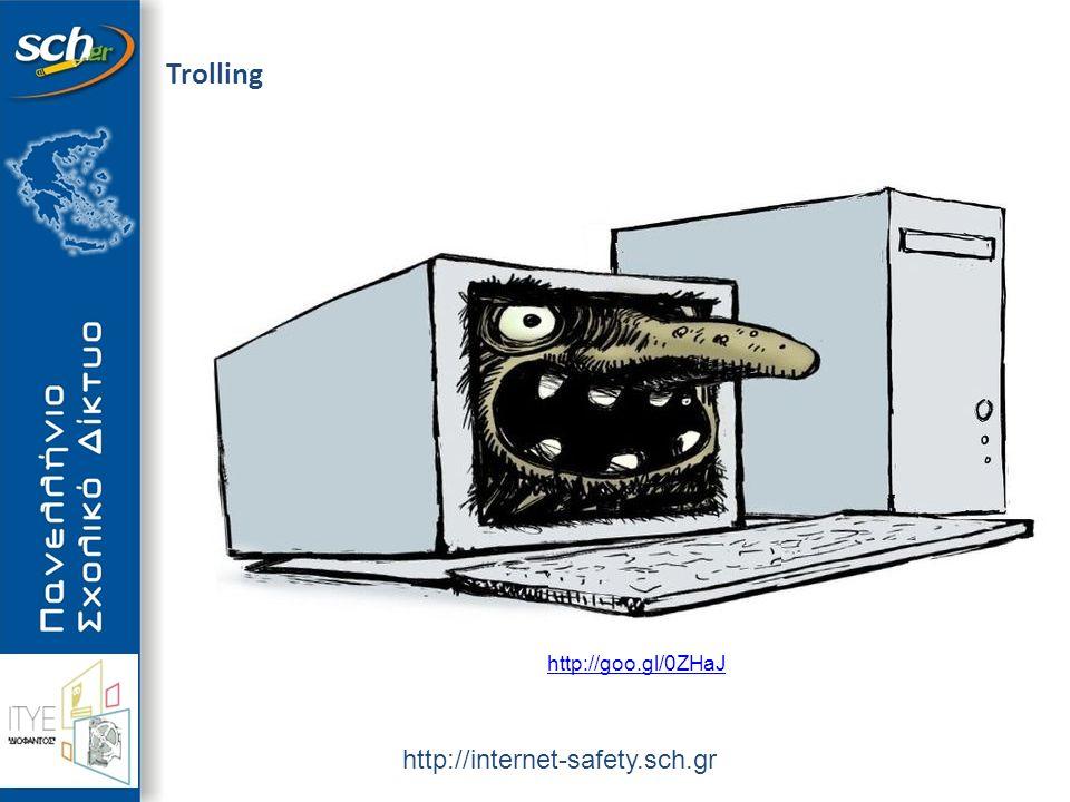 http://internet-safety.sch.gr Trolling http://goo.gl/0ZHaJ