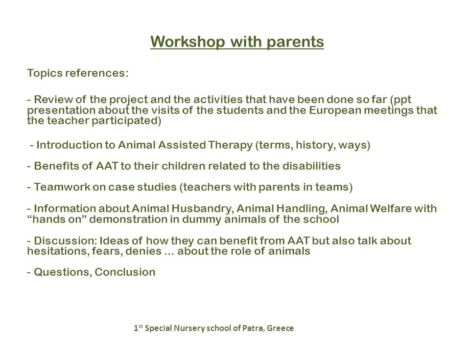 Workshop with parents 1 st Special Nursery school of Patra, Greece Topics references: - Review of the project and the activities that have been done s