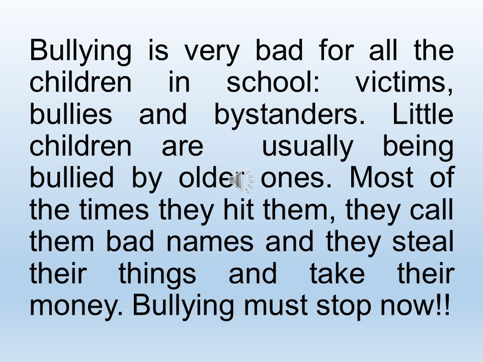 Bullying is when a pupil goes to school and one or more of his/her classmates mock and laugh at him or her.