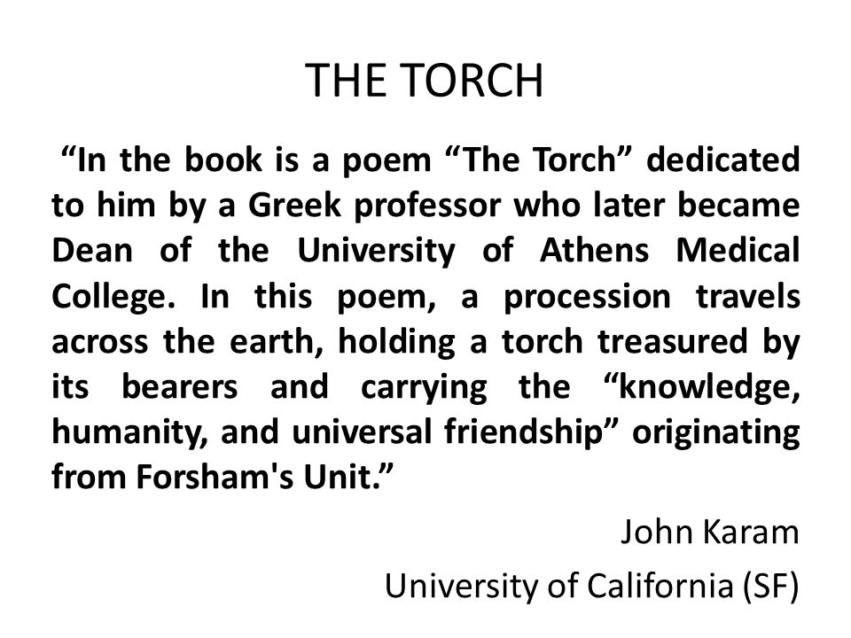 "THE TORCH ""In the book is a poem ""The Torch"" dedicated to him by a Greek professor who later became Dean of the University of Athens Medical College."