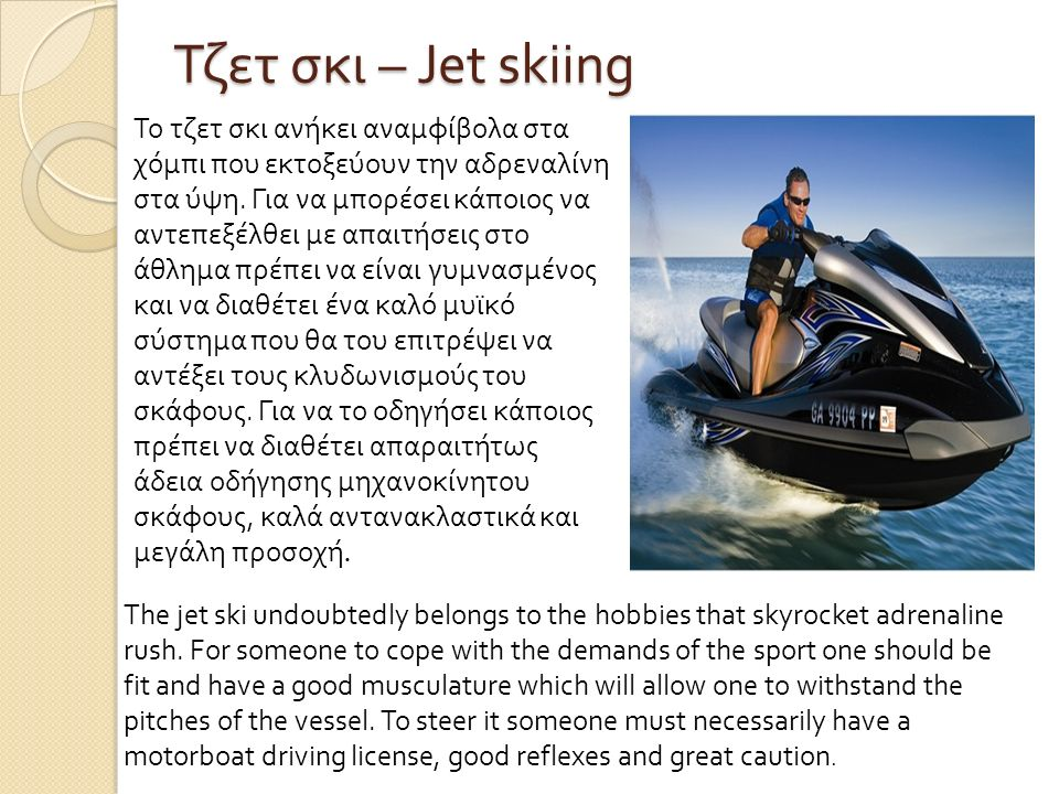 Τζετ σκι – Jet skiing Το τζετ σκι ανήκει αναμφίβολα στα χόμπι που εκτοξεύουν την αδρεναλίνη στα ύψη.