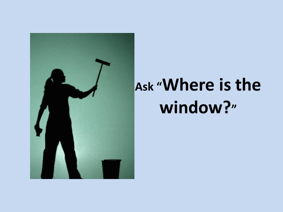 Ask Where is the window?