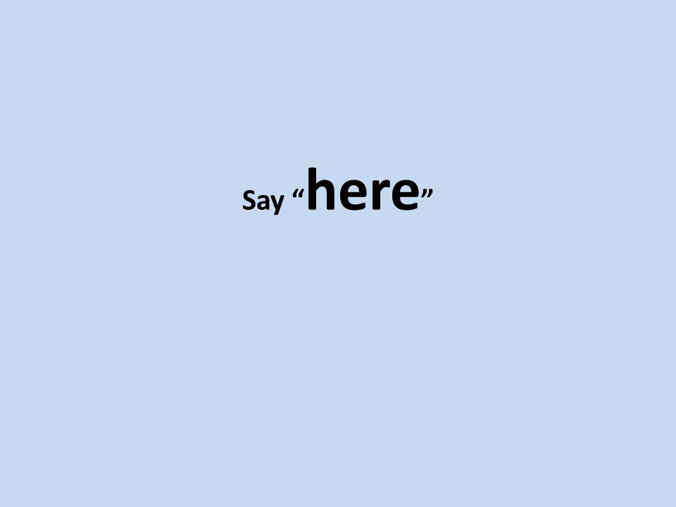 Say here