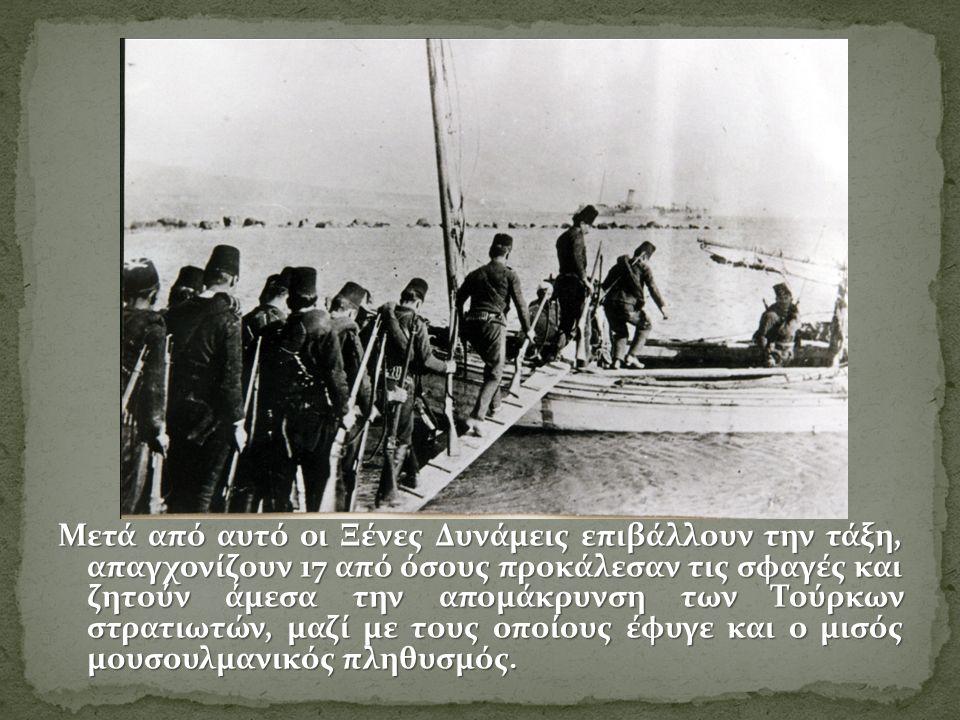 Μετά από αυτό οι Ξένες Δυνάμεις επιβάλλουν την τάξη, απαγχονίζουν 17 από όσους προκάλεσαν τις σφαγές και ζητούν άμεσα την απομάκρυνση των Τούρκων στρατιωτών, μαζί με τους οποίους έφυγε και ο μισός μουσουλμανικός πληθυσμός.