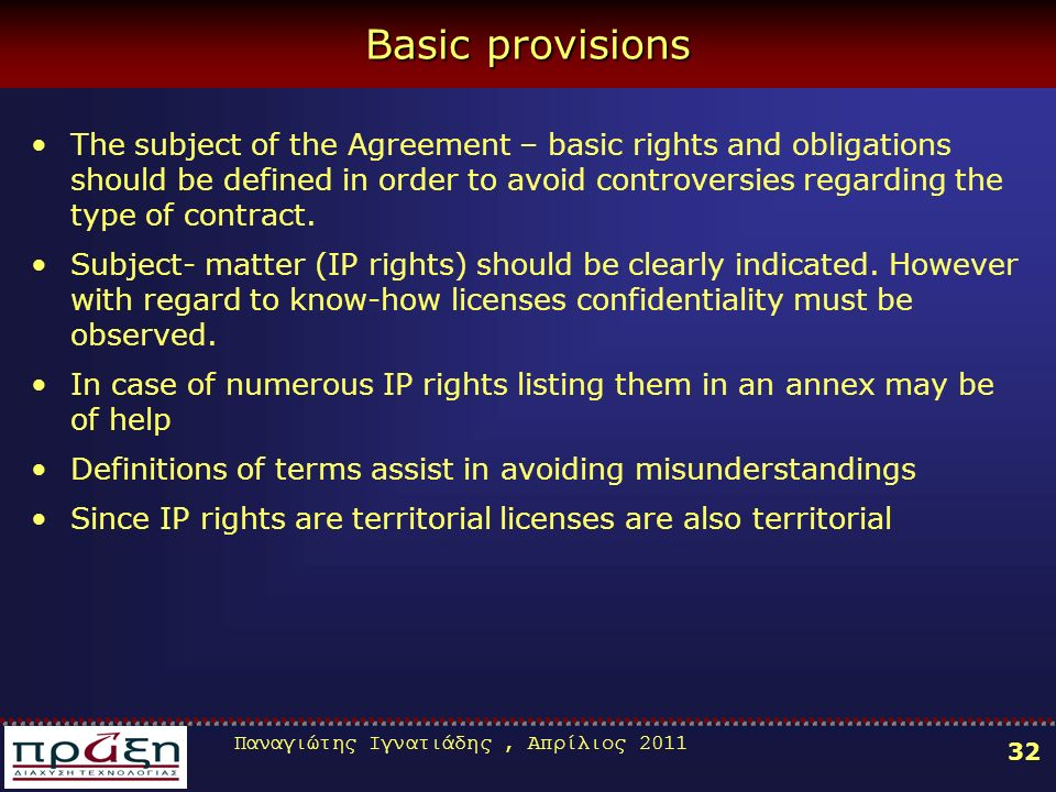 Παναγιώτης Ιγνατιάδης, Απρίλιος 2011 32 Basic provisions The subject of the Agreement – basic rights and obligations should be defined in order to avoid controversies regarding the type of contract.