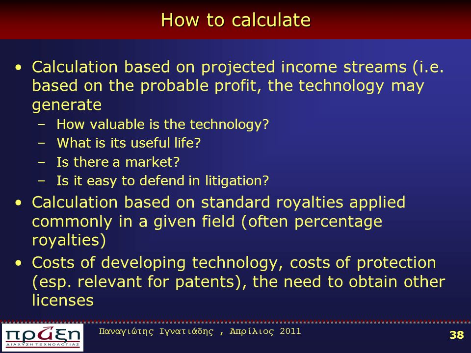 Παναγιώτης Ιγνατιάδης, Απρίλιος 2011 38 How to calculate Calculation based on projected income streams (i.e.