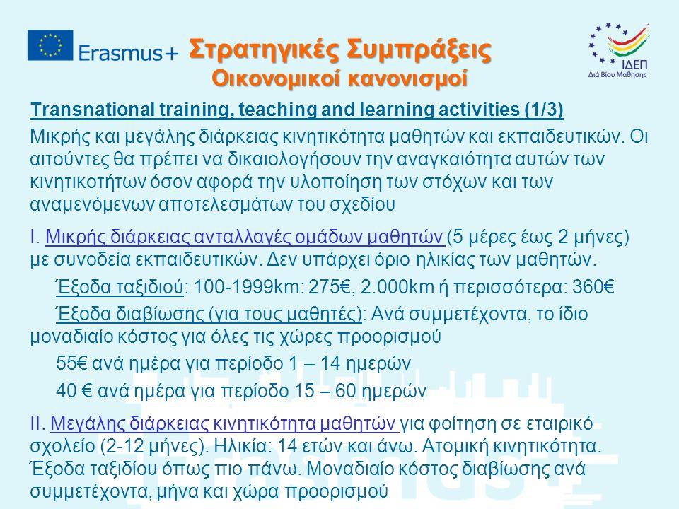 Στρατηγικές Συμπράξεις Οικονομικοί κανονισμοί Transnational training, teaching and learning activities (1/3) Μικρής και μεγάλης διάρκειας κινητικότητα μαθητών και εκπαιδευτικών.