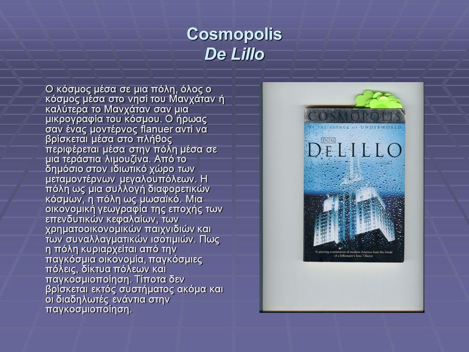 Cosmopolis De Lillo Ο κόσμος μέσα σε μια πόλη, όλος ο κόσμος μέσα στο νησί του Μανχάταν ή καλύτερα το Μανχάταν σαν μια μικρογραφία του κόσμου. Ο ήρωας