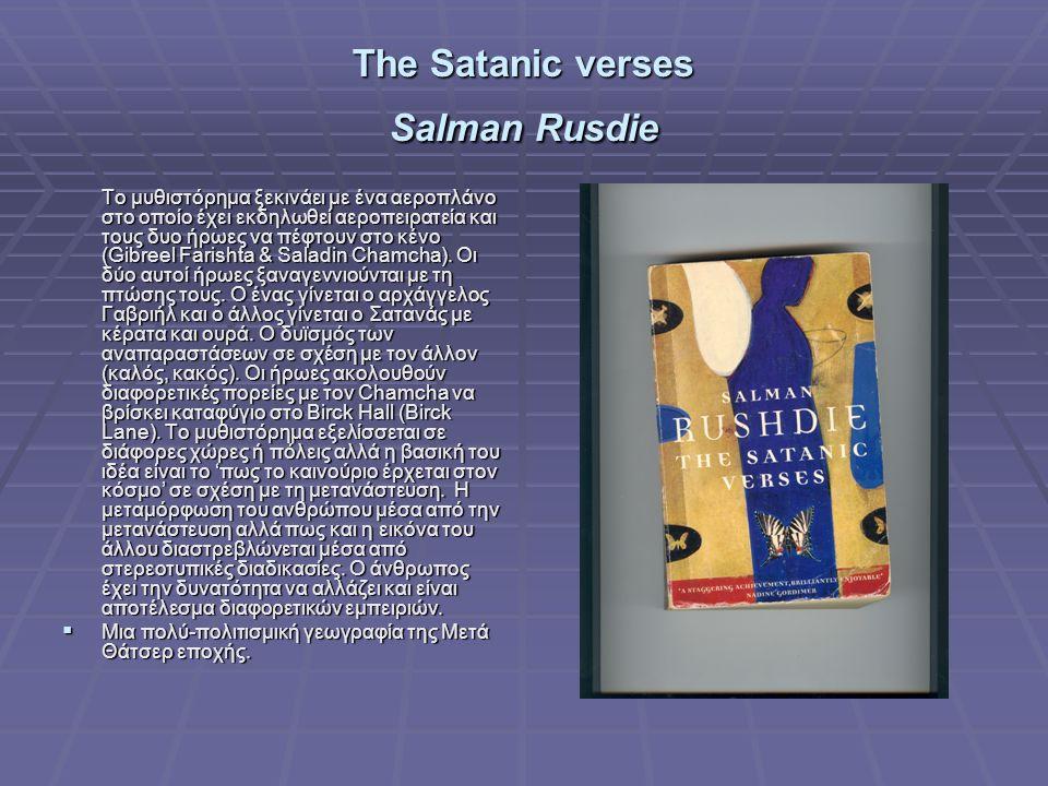 The Satanic verses Salman Rusdie Το μυθιστόρημα ξεκινάει με ένα αεροπλάνο στο οποίο έχει εκδηλωθεί αεροπειρατεία και τους δυο ήρωες να πέφτουν στο κένο (Gibreel Farishta & Saladin Chamcha).