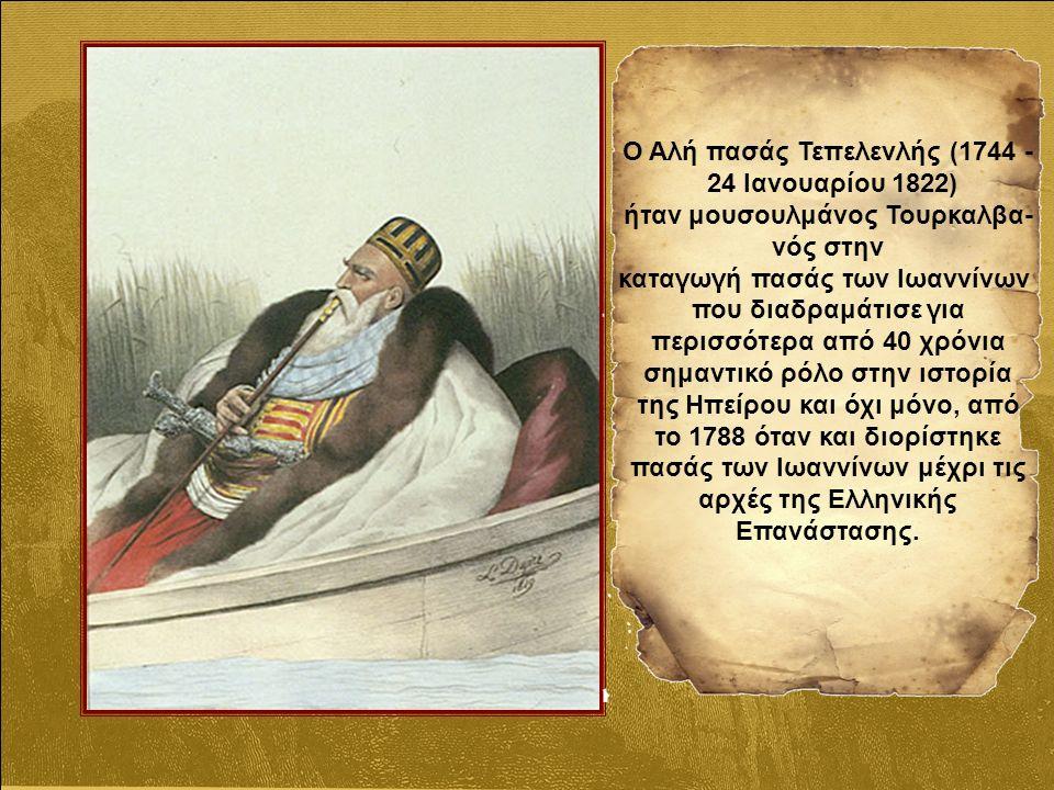 Ο Αλή πασάς Τεπελενλής (1744 - 24 Ιανουαρίου 1822) ήταν μουσουλμάνος Τουρκαλβα- νός στην καταγωγή πασάς των Ιωαννίνων που διαδραμάτισε για περισσότερα από 40 χρόνια σημαντικό ρόλο στην ιστορία της Ηπείρου και όχι μόνο, από το 1788 όταν και διορίστηκε πασάς των Ιωαννίνων μέχρι τις αρχές της Ελληνικής Επανάστασης.