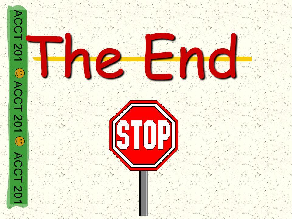 ACCT 201 ACCT 201 ACCT 201 The End