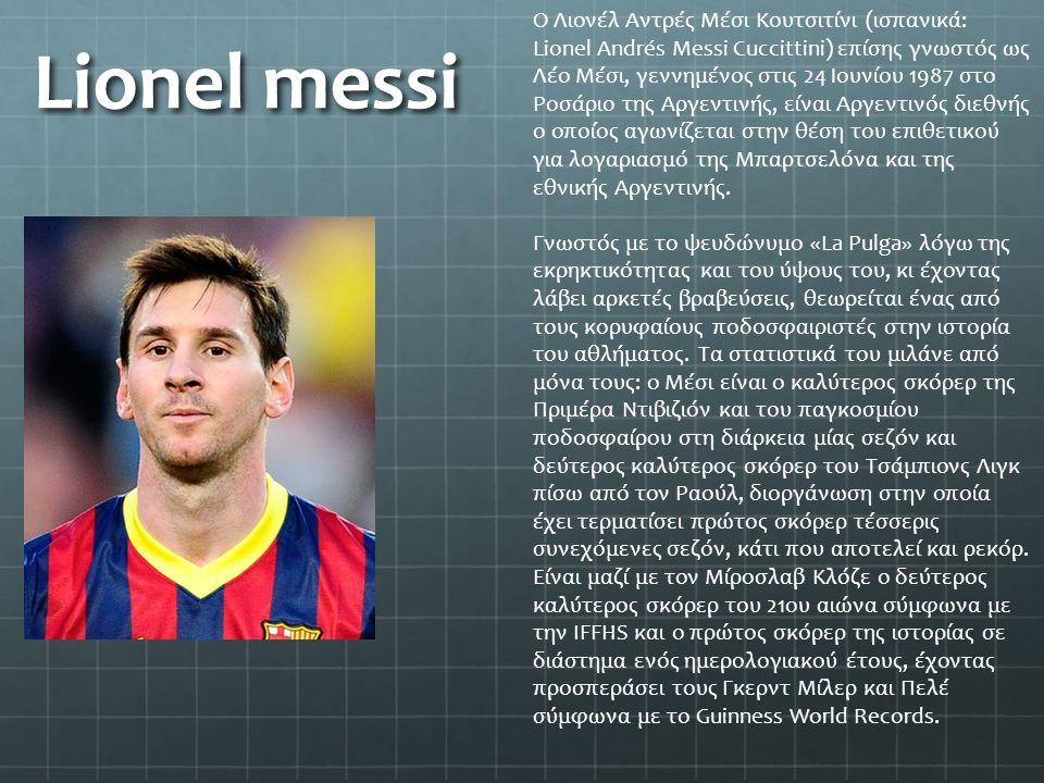 Lionel messi Ο Λιονέλ Αντρές Μέσι Κουτσιτίνι (ισπανικά: Lionel Andrés Messi Cuccittini) επίσης γνωστός ως Λέο Μέσι, γεννημένος στις 24 Ιουνίου 1987 στ