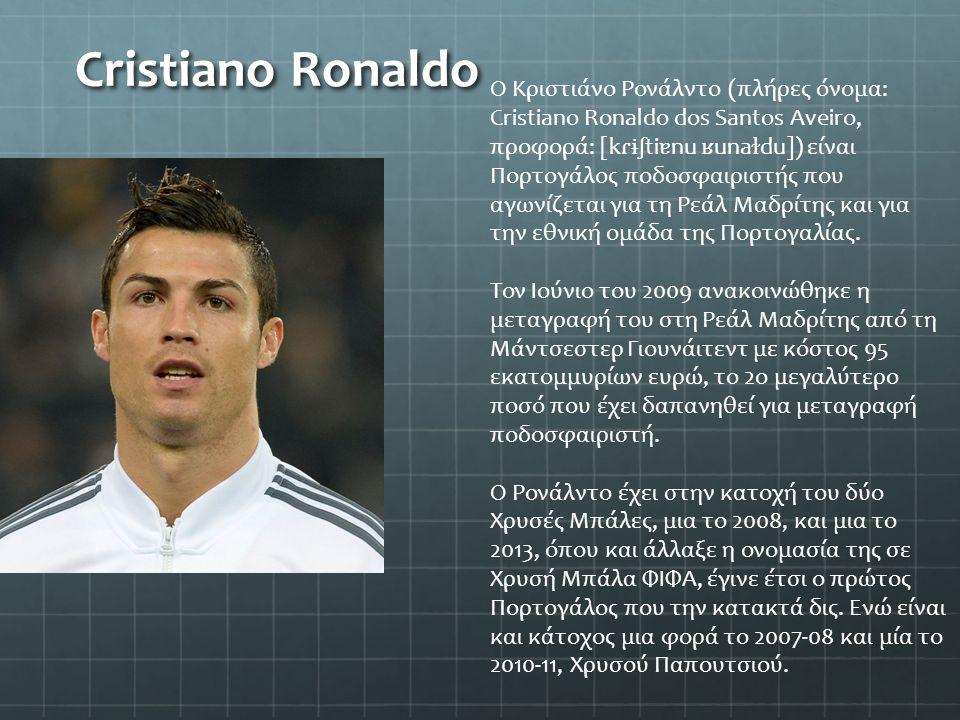 Cristiano Ronaldo Ο Κριστιάνο Ρονάλντo (πλήρες όνομα: Cristiano Ronaldo dos Santos Aveiro, προφορά: [k ɾɨʃ ti ɐ nu ʁ una ɫ du]) είναι Πορτογάλος ποδοσ