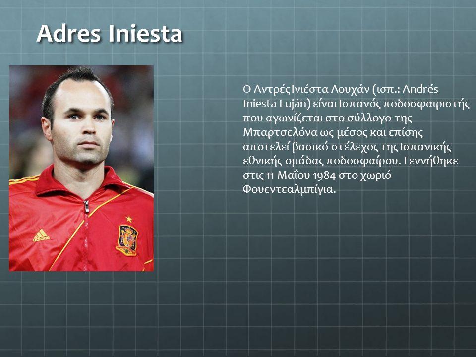 Adres Iniesta Ο Αντρές Ινιέστα Λουχάν (ισπ.: Andrés Iniesta Luján) είναι Ισπανός ποδοσφαιριστής που αγωνίζεται στο σύλλογο της Μπαρτσελόνα ως μέσος κα