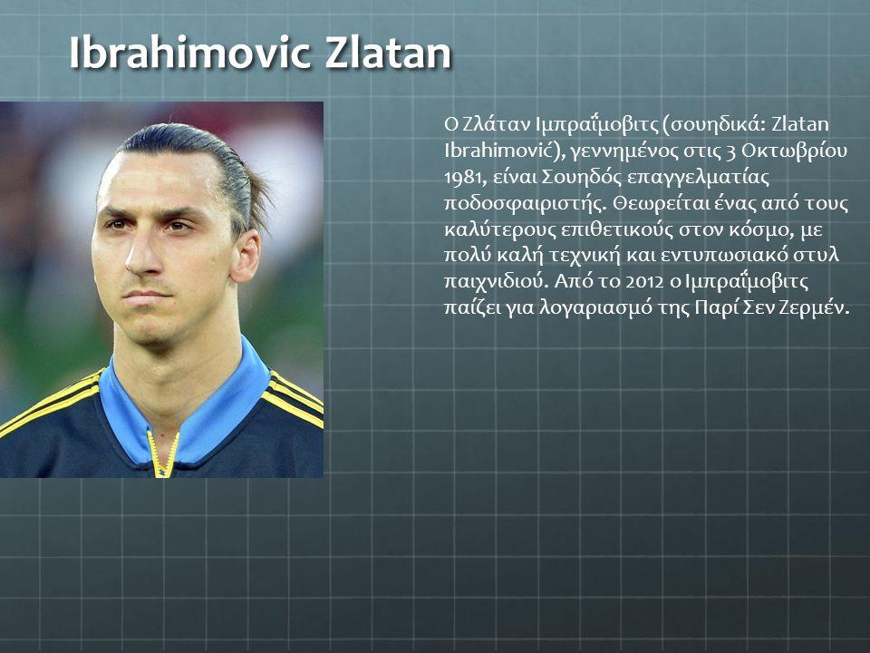 Ibrahimovic Zlatan Ο Ζλάταν Ιμπραΐμοβιτς (σουηδικά: Zlatan Ibrahimović), γεννημένος στις 3 Οκτωβρίου 1981, είναι Σουηδός επαγγελματίας ποδοσφαιριστής.