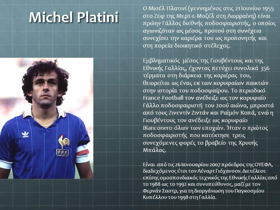 Michel Platini Ο Μισέλ Πλατινί (γεννημένος στις 21 Ιουνίου 1955 στο Ζεφ της Μερτ-ε-Μοζέλ στη Λωρραίνη) είναι πρώην Γάλλος διεθνής ποδοσφαιριστής, ο οπ