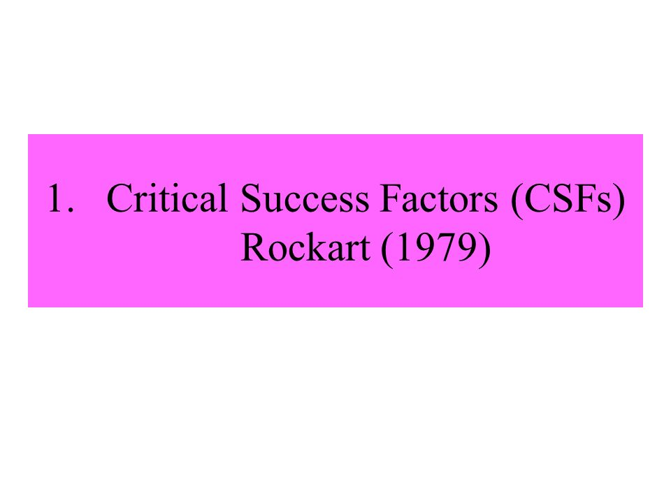 1.Critical Success Factors (CSFs) Rockart (1979)