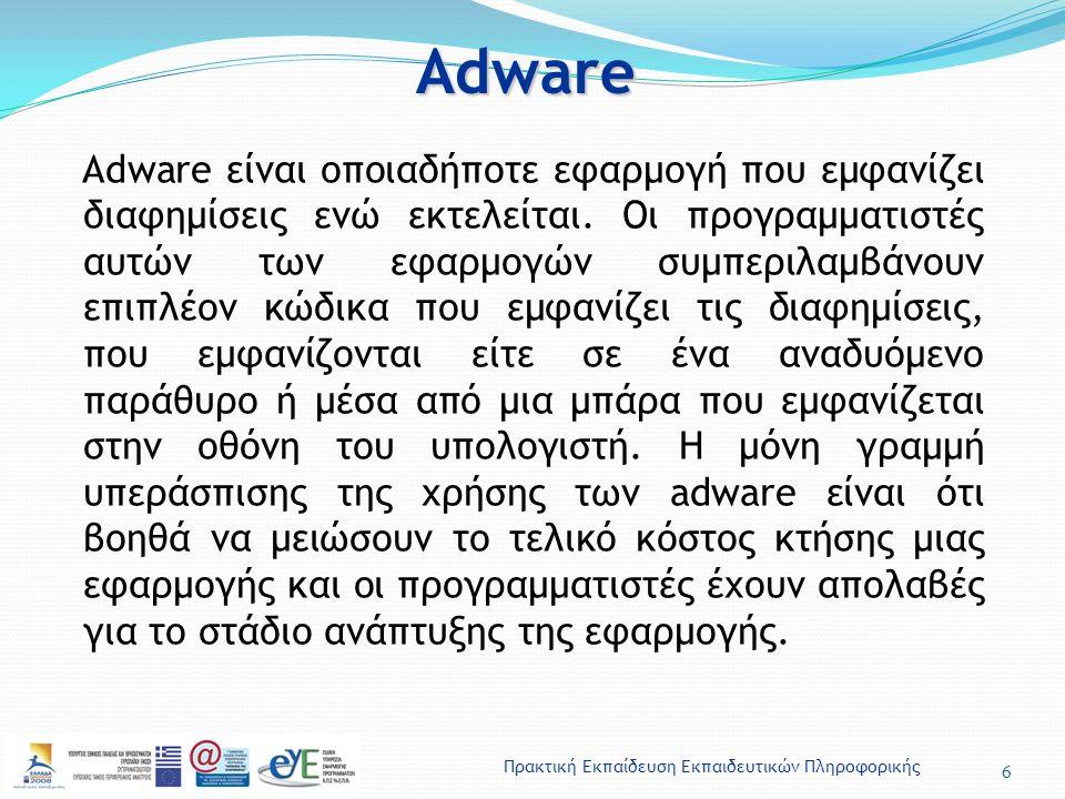 Πρακτική Εκπαίδευση Εκπαιδευτικών ΠληροφορικήςAdware 6 Adware είναι οποιαδήποτε εφαρμογή που εμφανίζει διαφημίσεις ενώ εκτελείται. Οι προγραμματιστές