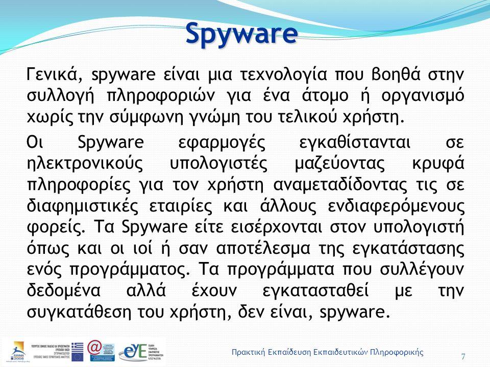 Πρακτική Εκπαίδευση Εκπαιδευτικών ΠληροφορικήςSpyware 7 Γενικά, spyware είναι μια τεχνολογία που βοηθά στην συλλογή πληροφοριών για ένα άτομο ή οργανι