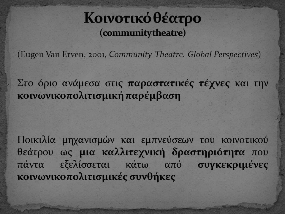 (Eugen Van Erven, 2001, Community Theatre. Global Perspectives) Στο όριο ανάμεσα στις παραστατικές τέχνες και την κοινωνικοπολιτισμική παρέμβαση Ποικι