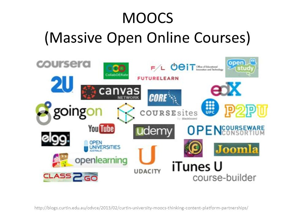 MOOCS (Massive Open Online Courses) http://blogs.curtin.edu.au/odvce/2013/02/curtin-university-moocs-thinking-content-platform-partnerships/