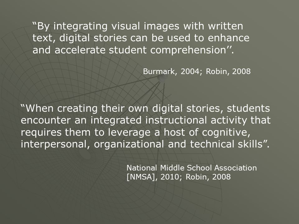 By integrating visual images with written text, digital stories can be used to enhance and accelerate student comprehension''.
