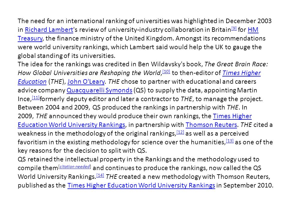 The need for an international ranking of universities was highlighted in December 2003 in Richard Lambert s review of university-industry collaboration in Britain [9] for HM Treasury, the finance ministry of the United Kingdom.