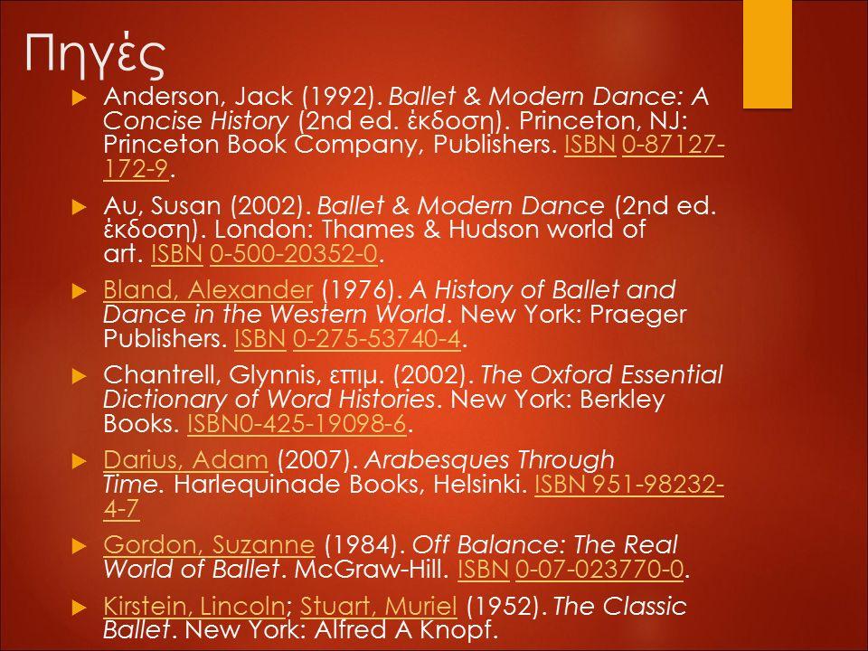 Πηγές  Anderson, Jack (1992). Ballet & Modern Dance: A Concise History (2nd ed. έκδοση). Princeton, NJ: Princeton Book Company, Publishers. ISBN 0-87