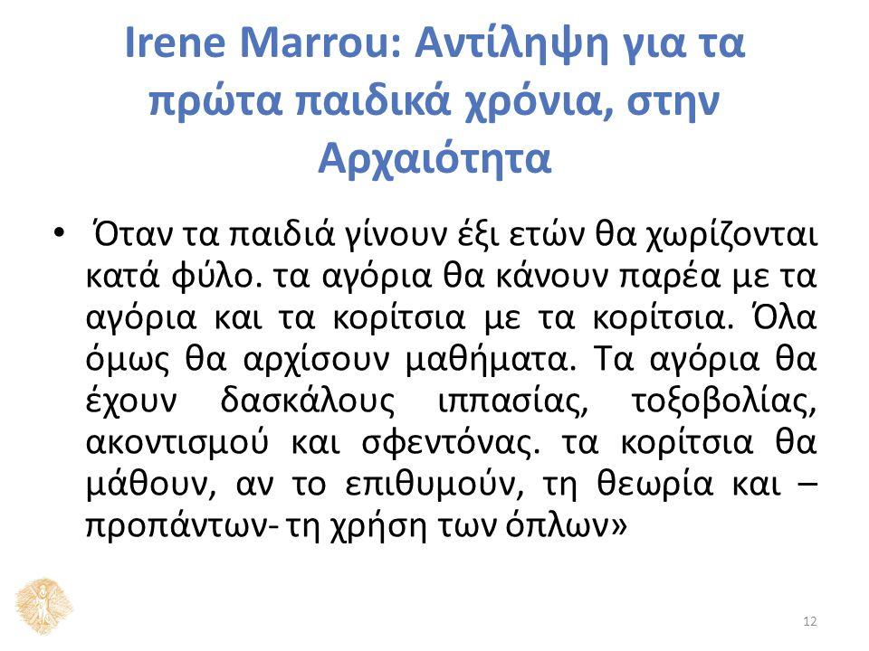 Irene Marrou: Αντίληψη για τα πρώτα παιδικά χρόνια, στην Αρχαιότητα Όταν τα παιδιά γίνουν έξι ετών θα χωρίζονται κατά φύλο.