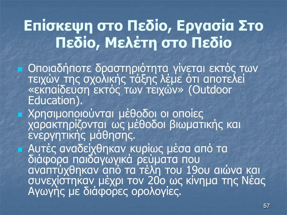 57 Επίσκεψη στο Πεδίο, Εργασία Στο Πεδίο, Μελέτη στο Πεδίο Οποιαδήποτε δραστηριότητα γίνεται εκτός των τειχών της σχολικής τάξης λέμε ότι αποτελεί «εκπαίδευση εκτός των τειχών» (Outdoor Education).