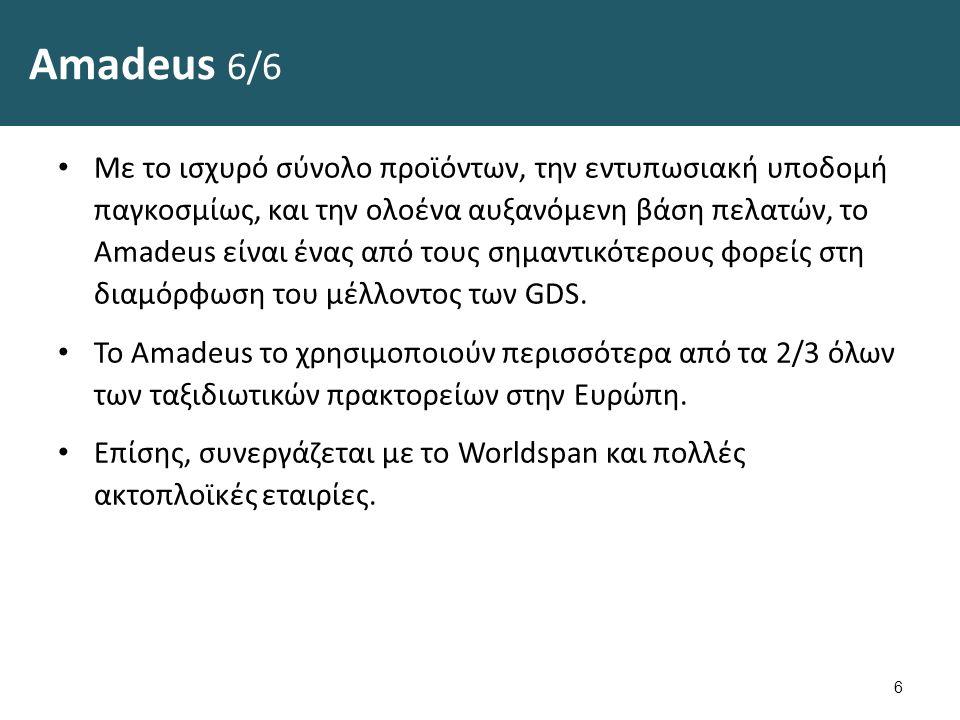 Amadeus 6/6 Με το ισχυρό σύνολο προϊόντων, την εντυπωσιακή υποδομή παγκοσμίως, και την ολοένα αυξανόμενη βάση πελατών, το Amadeus είναι ένας από τους σημαντικότερους φορείς στη διαμόρφωση του μέλλοντος των GDS.