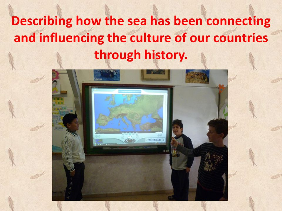 Describing how the sea has been connecting and influencing the culture of our countries through history.